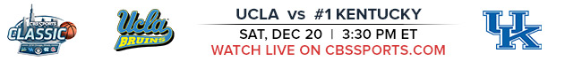 UCLA vs #1 Kentucky Sat, Dec 20 at 3:30 PM EST Watch Live on CBSSports.com