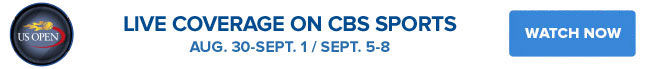 Live coverage on CBS Sports (Aug. 30-Sept. 1; Sept.5-8)