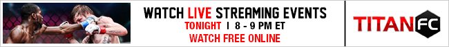Titan FC - Watch Live Streaming Events Tonight 8 - 9 PM EST